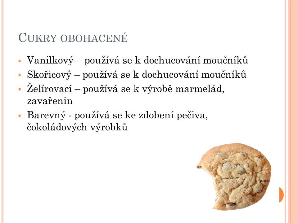 C UKRY OBOHACENÉ  Vanilkový – používá se k dochucování moučníků  Skořicový – používá se k dochucování moučníků  Želírovací – používá se k výrobě marmelád, zavařenin  Barevný - používá se ke zdobení pečiva, čokoládových výrobků