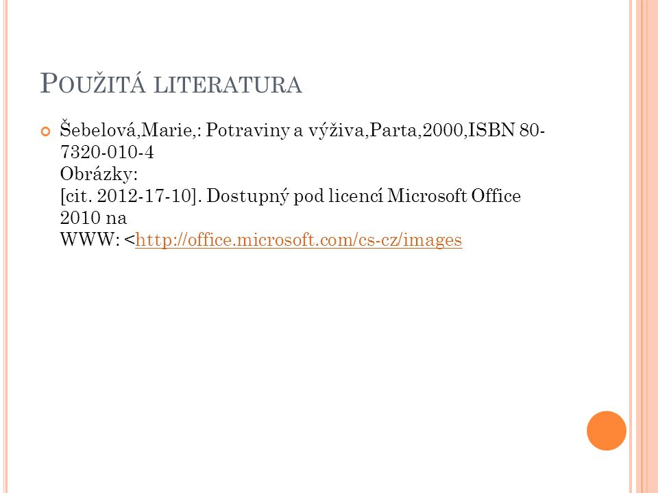 P OUŽITÁ LITERATURA Šebelová,Marie,: Potraviny a výživa,Parta,2000,ISBN 80- 7320-010-4 Obrázky: [cit.