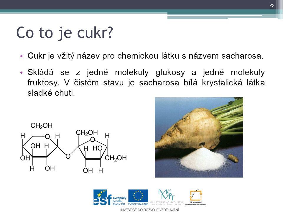 Co to je cukr? Cukr je vžitý název pro chemickou látku s názvem sacharosa. Skládá se z jedné molekuly glukosy a jedné molekuly fruktosy. V čistém stav