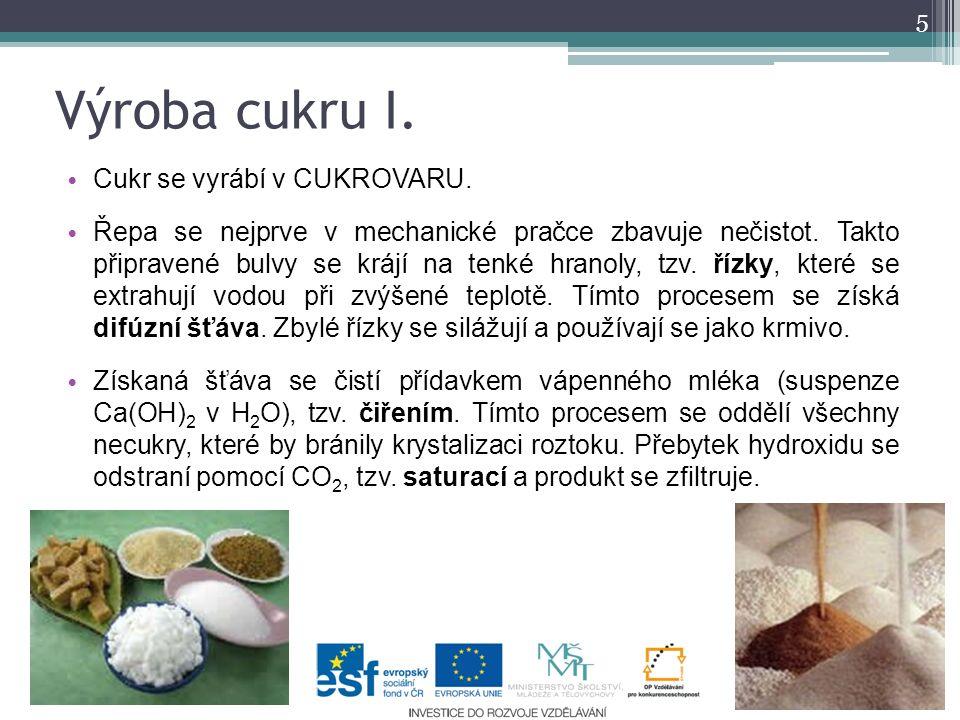 Výroba cukru I. Cukr se vyrábí v CUKROVARU. Řepa se nejprve v mechanické pračce zbavuje nečistot. Takto připravené bulvy se krájí na tenké hranoly, tz