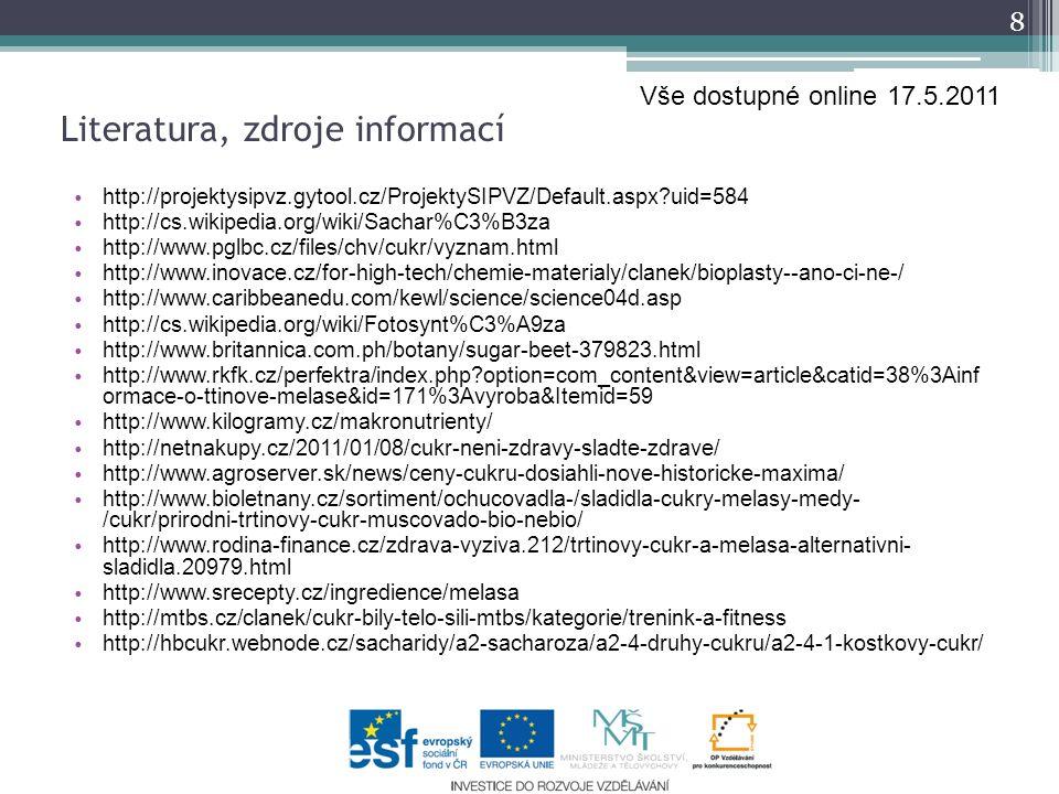 Literatura, zdroje informací http://projektysipvz.gytool.cz/ProjektySIPVZ/Default.aspx?uid=584 http://cs.wikipedia.org/wiki/Sachar%C3%B3za http://www.