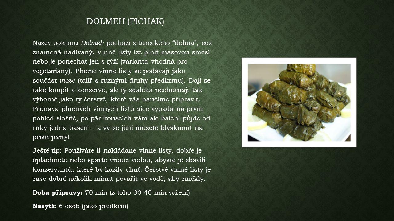 DOLMEH (PICHAK) Název pokrmu Dolmeh pochází z tureckého dolma , což znamená nadívaný.