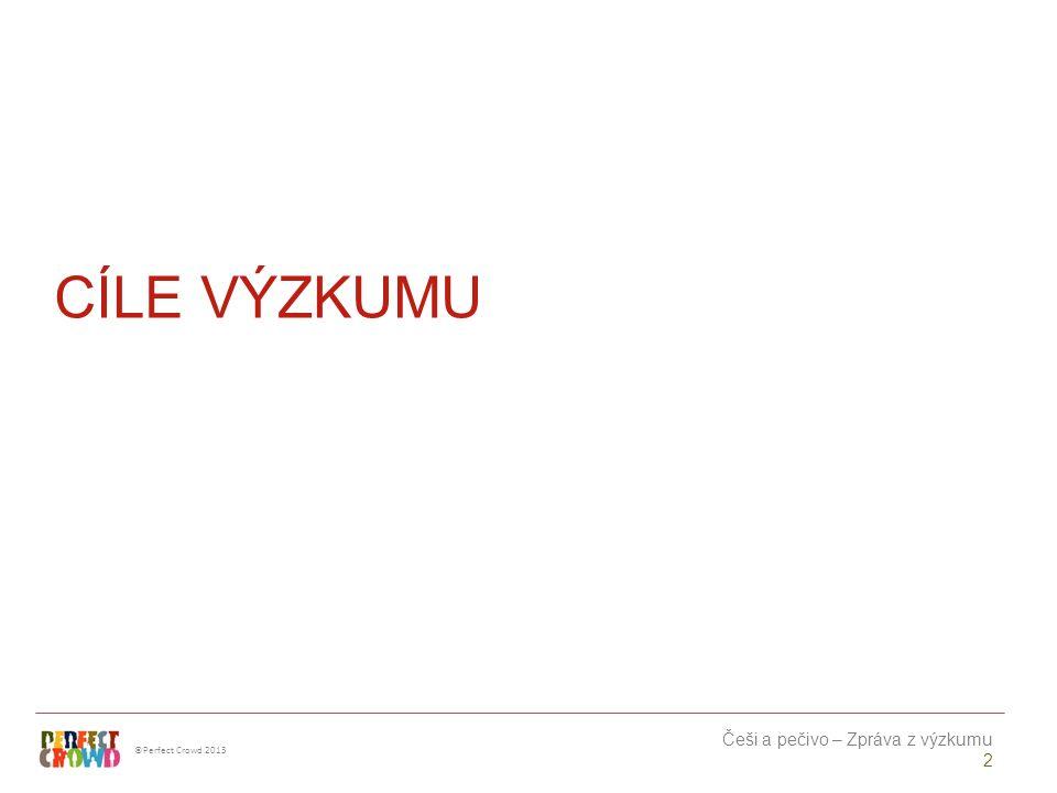 ©Perfect Crowd 2013 Češi a pečivo – Zpráva z výzkumu 3 Cíle výzkumu: Pečivo v Česku Hlavními cíli výzkumu je identifikovat trendy v pečivu, jeho nakupování, konzumaci, užití, očekávané kvality a změn v těchto oblastech v čase.