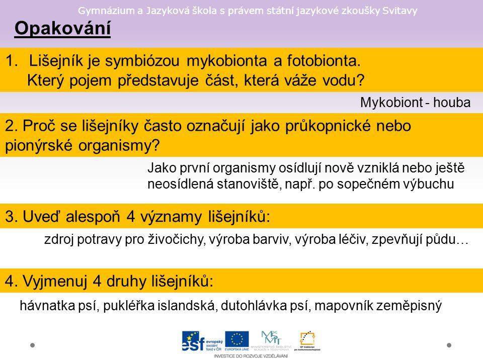 Gymnázium a Jazyková škola s právem státní jazykové zkoušky Svitavy Opakování 1.Lišejník je symbiózou mykobionta a fotobionta.