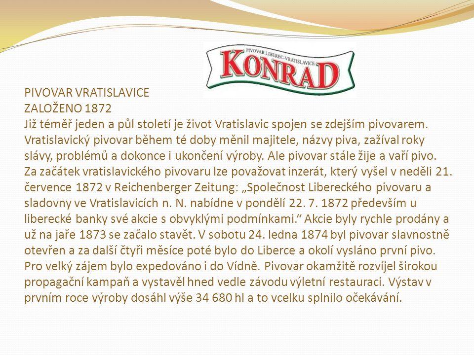 PIVOVAR VRATISLAVICE ZALOŽENO 1872 Již téměř jeden a půl století je život Vratislavic spojen se zdejším pivovarem. Vratislavický pivovar během té doby