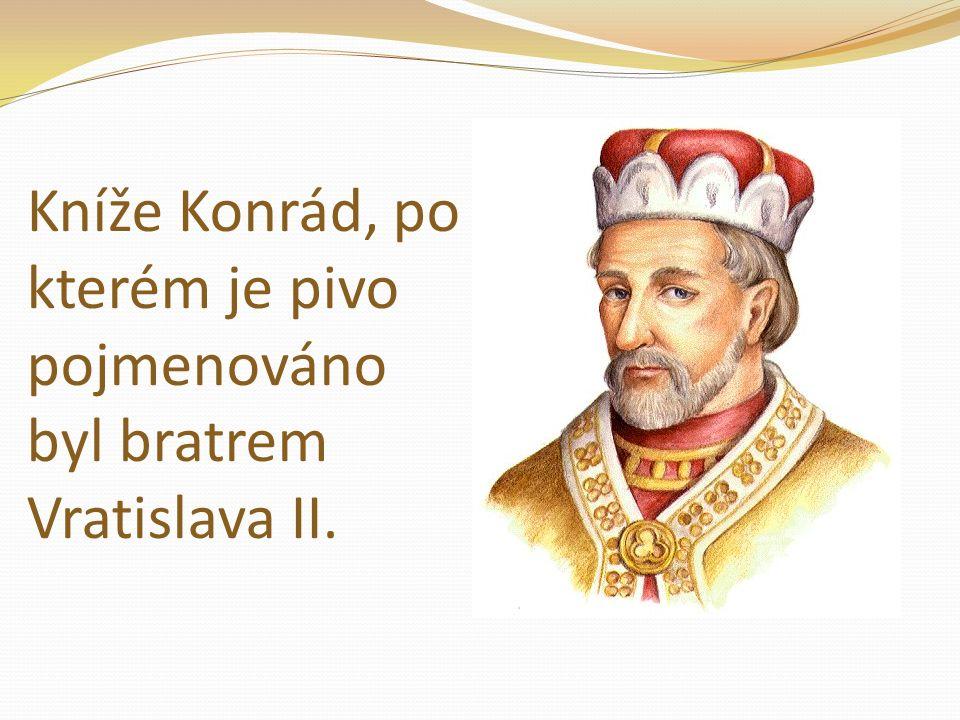 Kníže Konrád, po kterém je pivo pojmenováno byl bratrem Vratislava II.