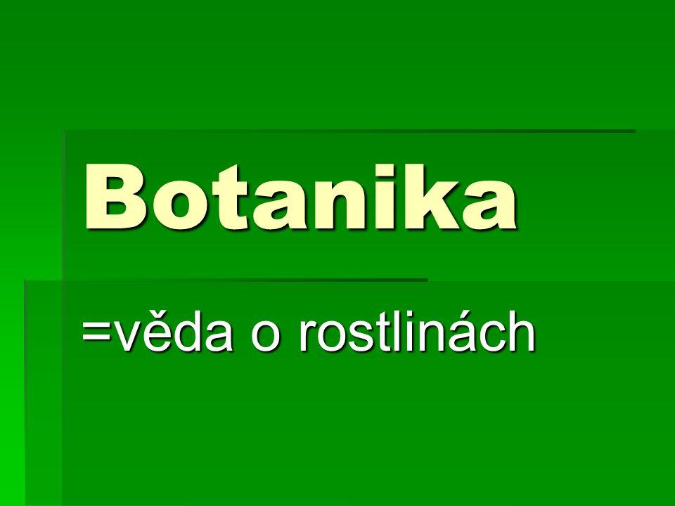 Botanika =věda o rostlinách