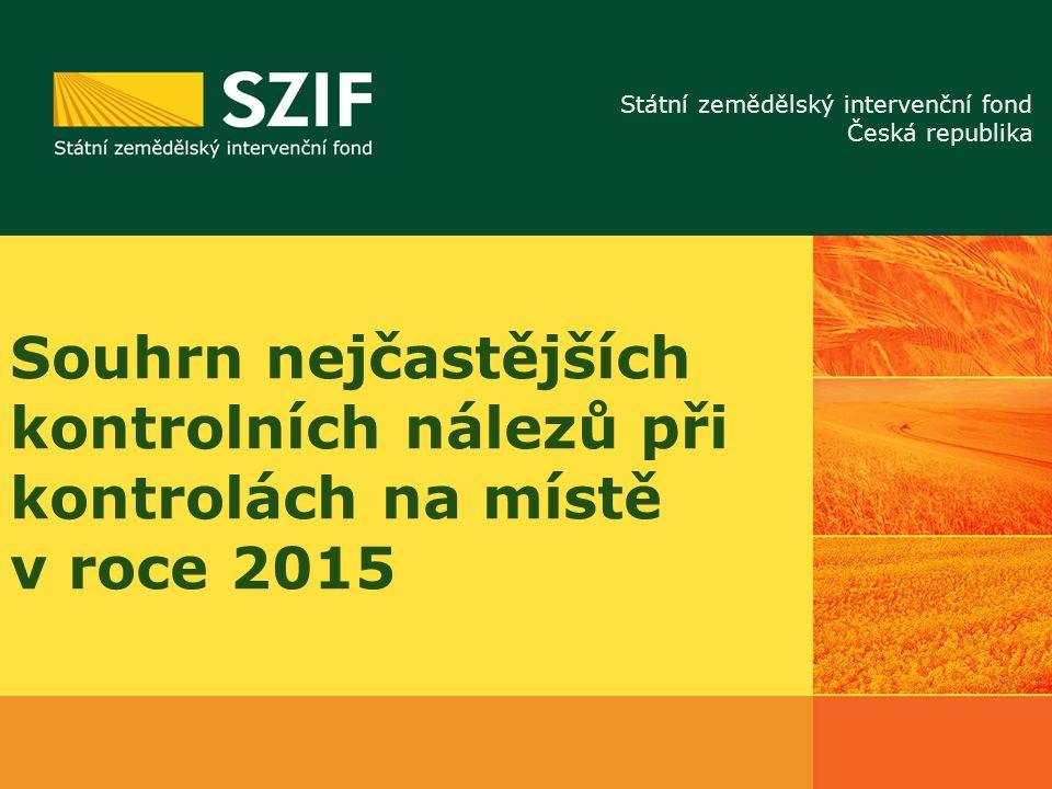 Státní zemědělský intervenční fond Česká republika Souhrn nejčastějších kontrolních nálezů při kontrolách na místě v roce 2015