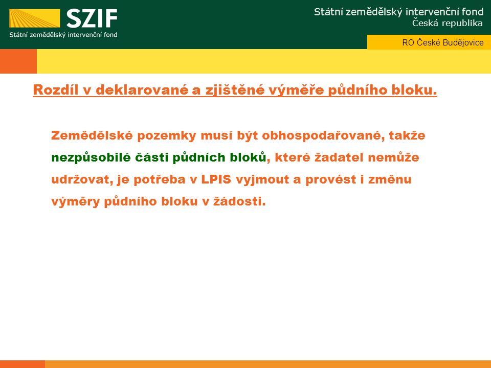 Státní zemědělský intervenční fond Česká republika Odbor systémové podpory Rozdíl v deklarované a zjištěné výměře půdního bloku.