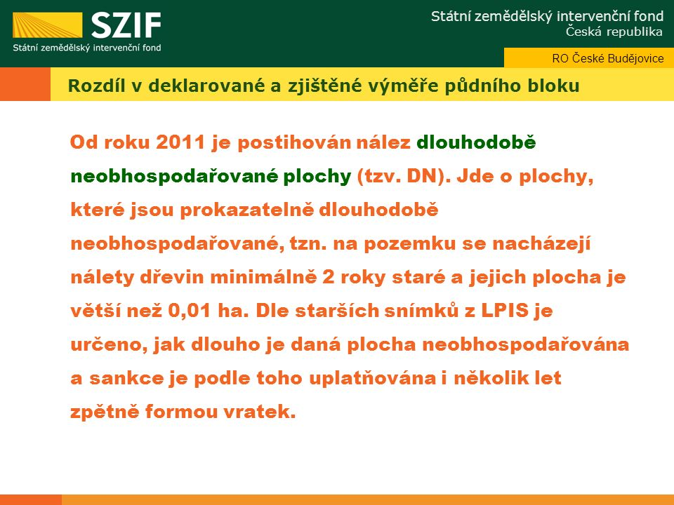 Státní zemědělský intervenční fond Česká republika Odbor systémové podpory Rozdíl v deklarované a zjištěné výměře půdního bloku Od roku 2011 je postihován nález dlouhodobě neobhospodařované plochy (tzv.