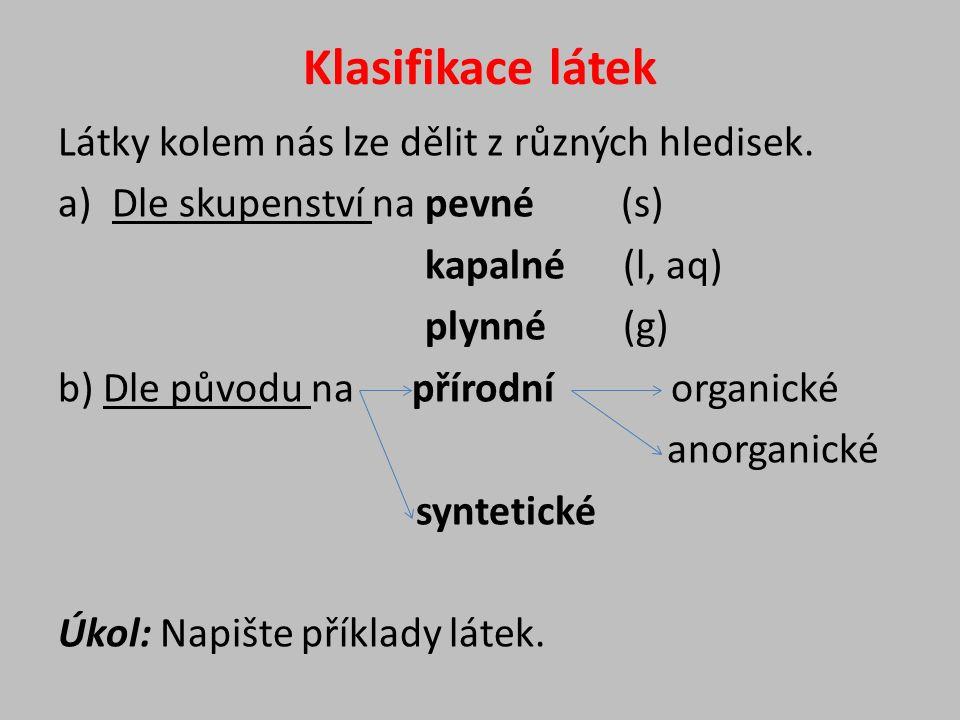 c) Dle složení na chemicky čisté látky směsi Chemický prvek = látka složená z atomů se stejným protonovým číslem.