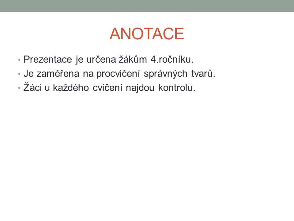 ANOTACE Prezentace je určena žákům 4.ročníku. Je zaměřena na procvičení správných tvarů.