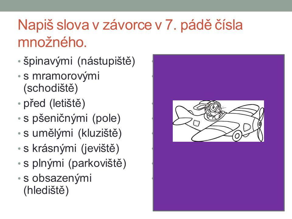 Pište podstatná jména v náležitém tvaru.citoslovce -2.p., č.mn Labe - 6.p., č.j.