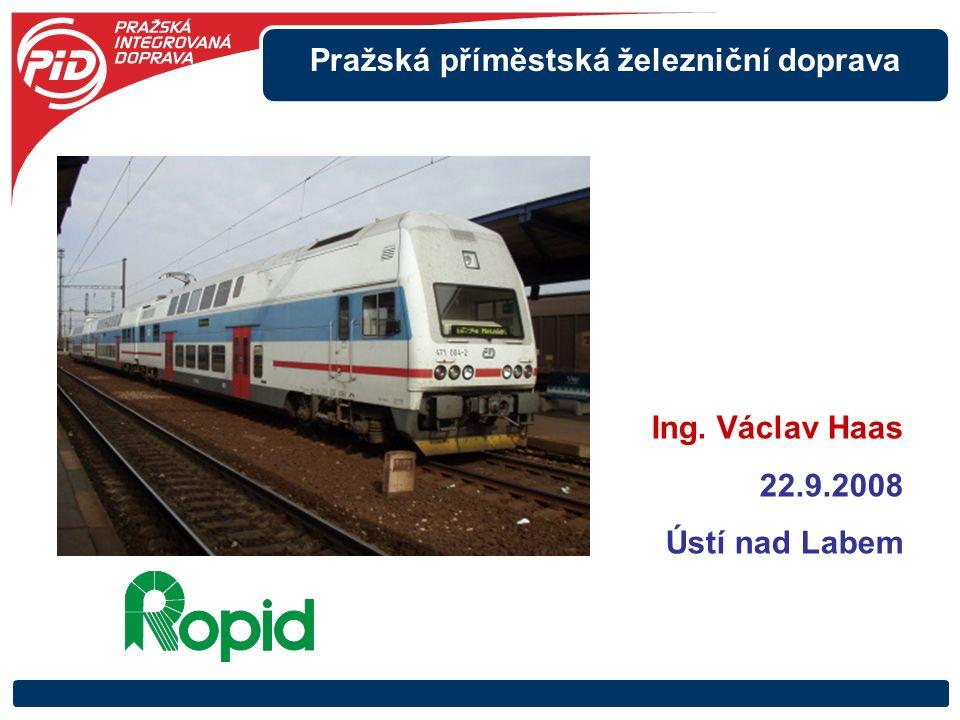 Pražská příměstská železniční doprava Ing. Václav Haas 22.9.2008 Ústí nad Labem