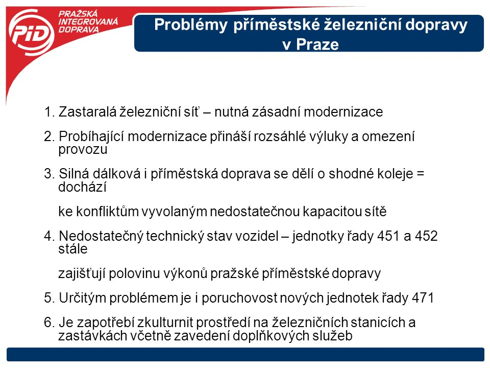 Problémy příměstské železniční dopravy v Praze 1. Zastaralá železniční síť – nutná zásadní modernizace 2. Probíhající modernizace přináší rozsáhlé výl
