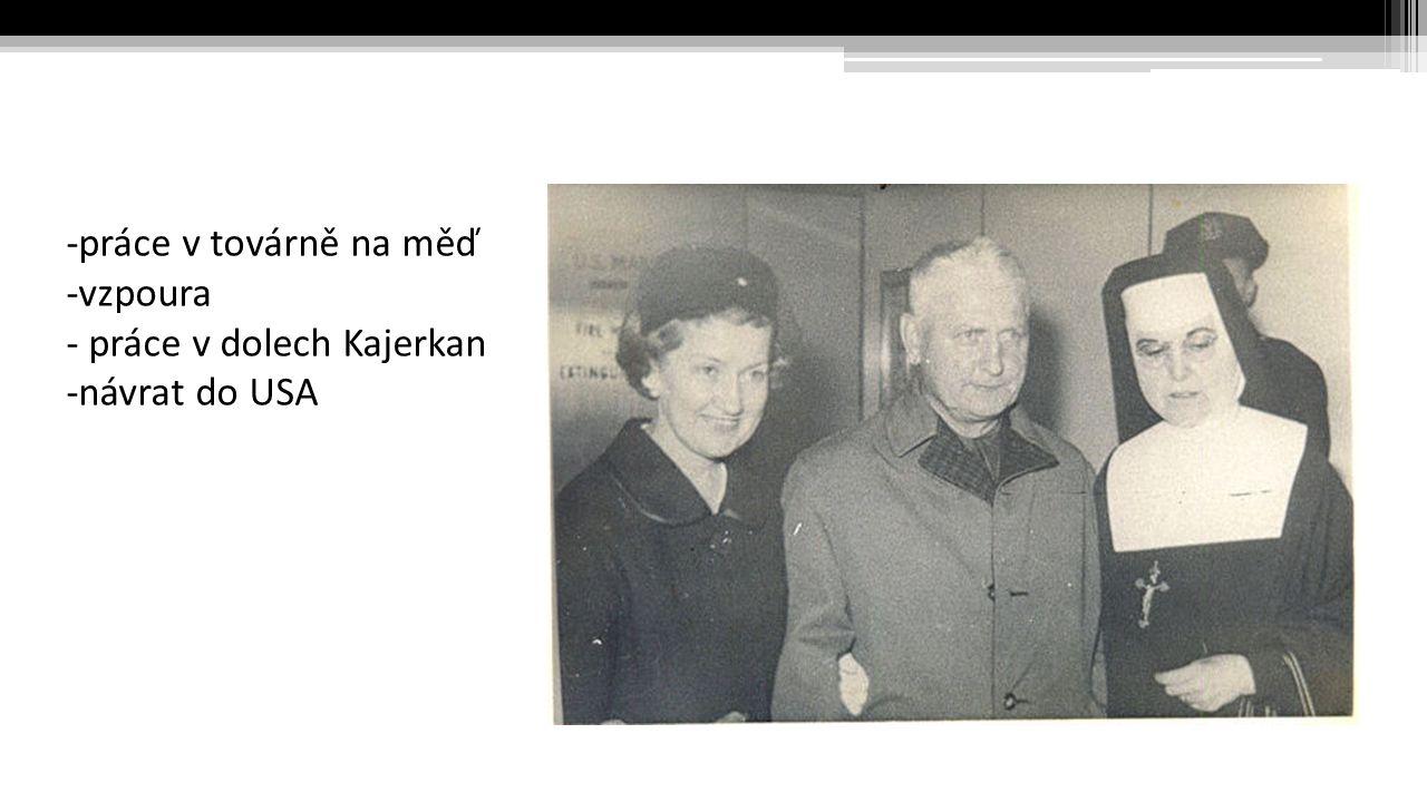 -práce v továrně na měď -vzpoura - práce v dolech Kajerkan -návrat do USA