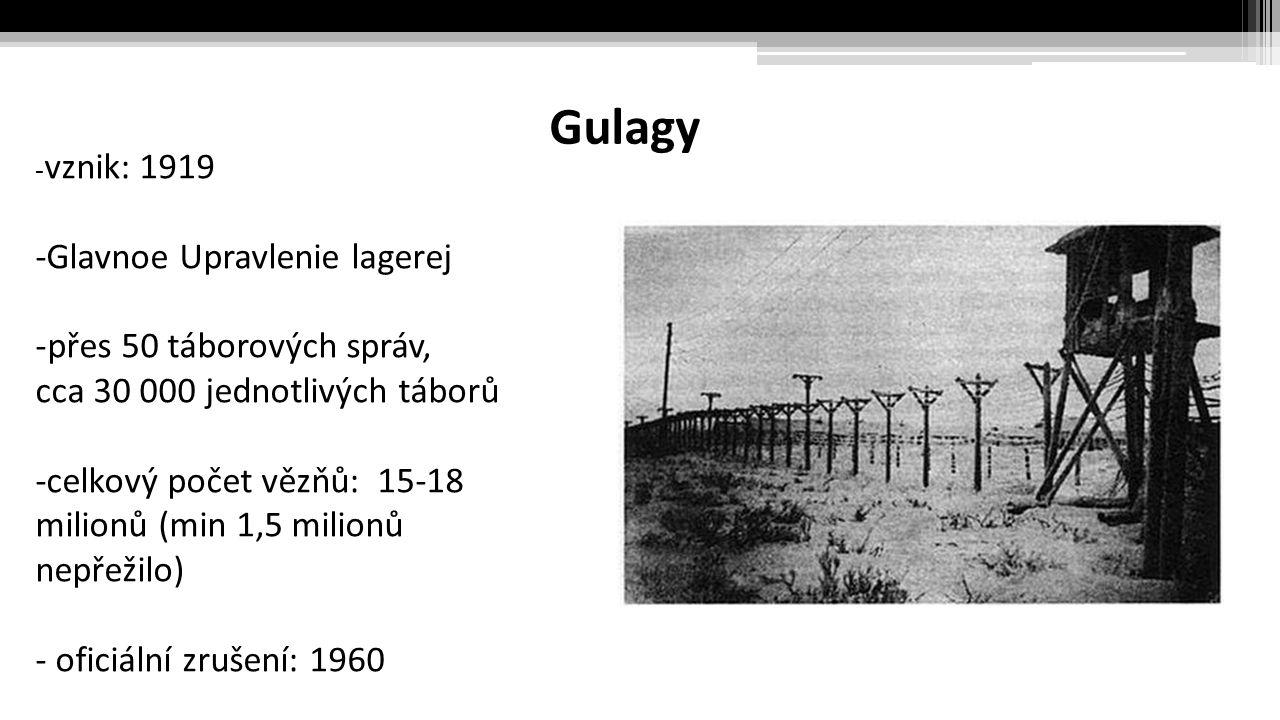 Gulagy - vznik: 1919 -Glavnoe Upravlenie lagerej -přes 50 táborových správ, cca 30 000 jednotlivých táborů -celkový počet vězňů: 15-18 milionů (min 1,5 milionů nepřežilo) - oficiální zrušení: 1960