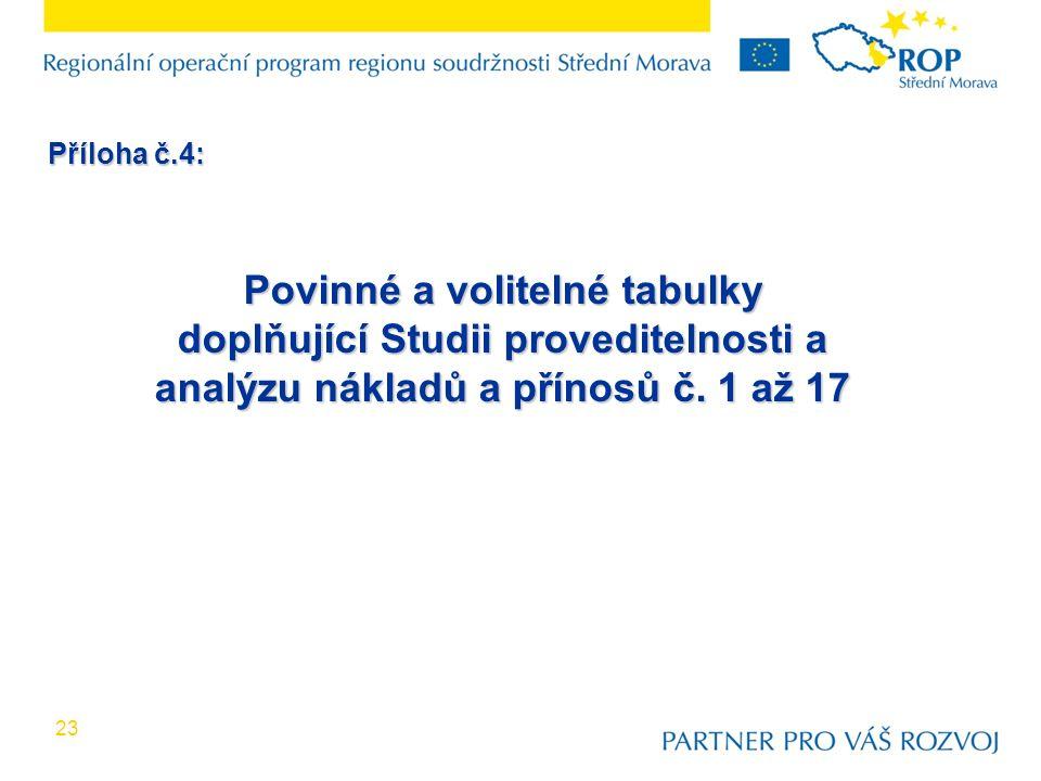 23 Povinné a volitelné tabulky doplňující Studii proveditelnosti a analýzu nákladů a přínosů č. 1 až 17 Příloha č.4: