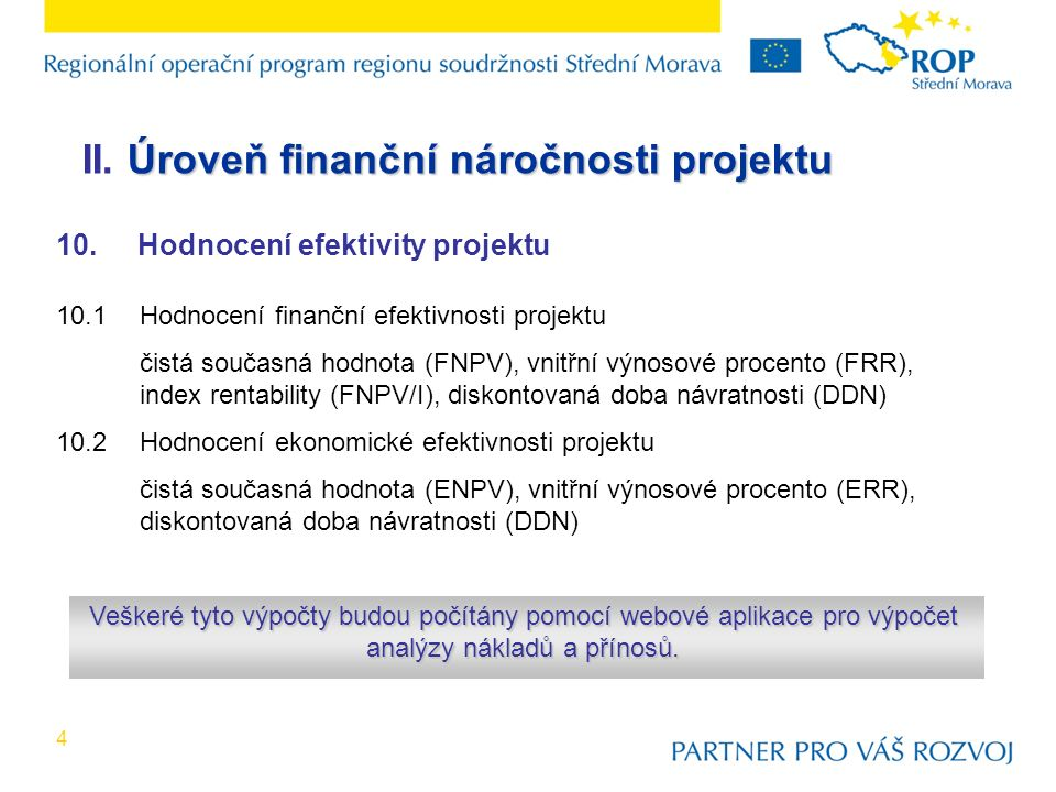 4 10. Hodnocení efektivity projektu 10.1Hodnocení finanční efektivnosti projektu čistá současná hodnota (FNPV), vnitřní výnosové procento (FRR), index