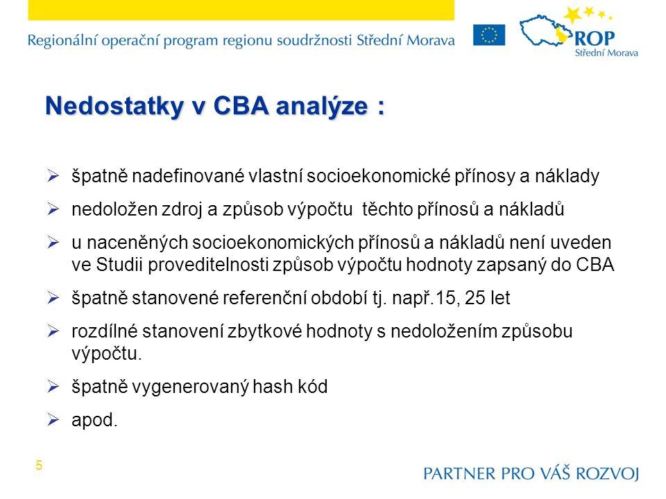5 Nedostatky v CBA analýze :  špatně nadefinované vlastní socioekonomické přínosy a náklady  nedoložen zdroj a způsob výpočtu těchto přínosů a nákla