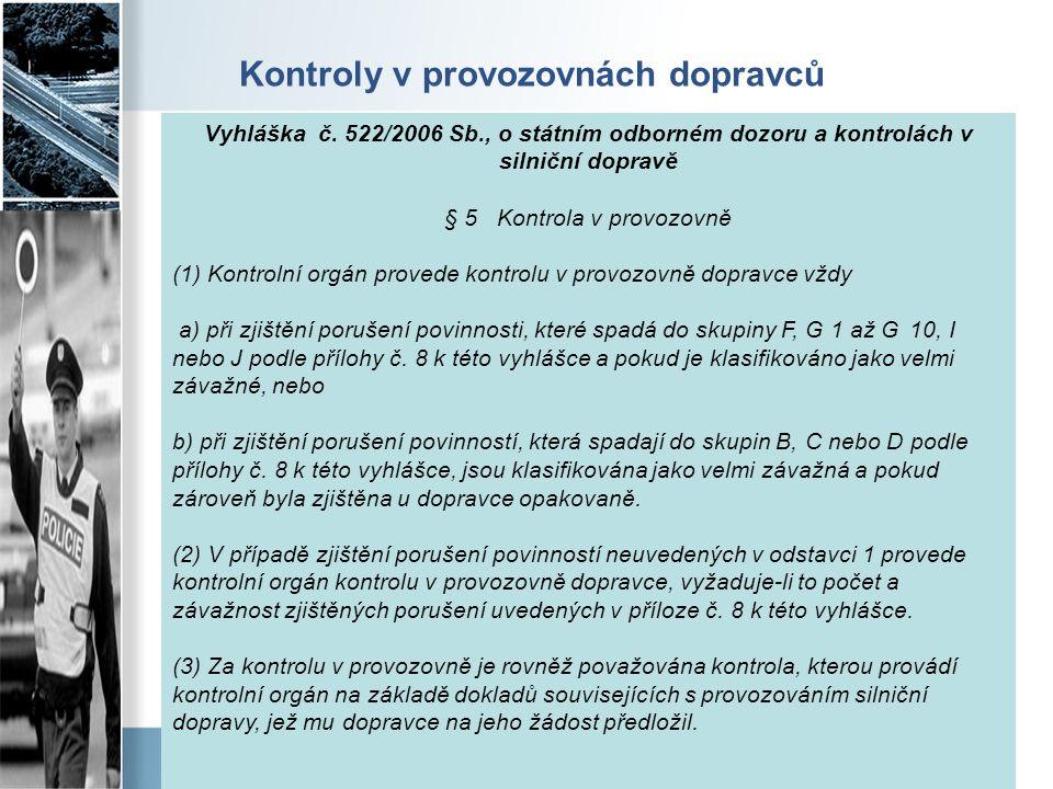 Kontroly v provozovnách dopravců Vyhláška č. 522/2006 Sb., o státním odborném dozoru a kontrolách v silniční dopravě § 5 Kontrola v provozovně (1) Kon
