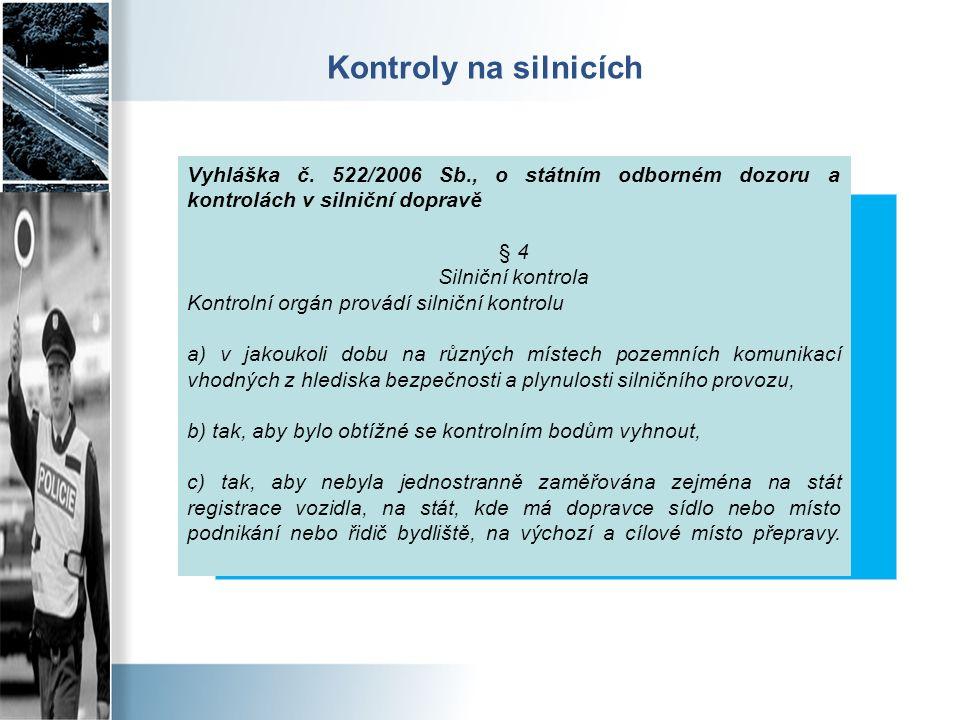 Kontroly na silnicích Vyhláška č. 522/2006 Sb., o státním odborném dozoru a kontrolách v silniční dopravě § 4 Silniční kontrola Kontrolní orgán provád