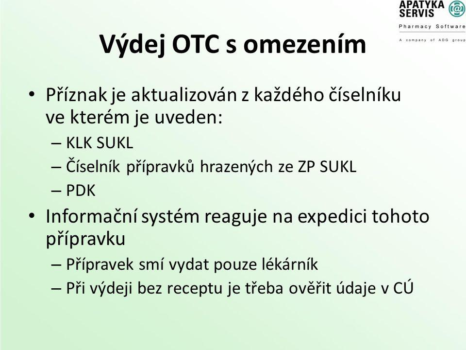 Výdej OTC s omezením Příznak je aktualizován z každého číselníku ve kterém je uveden: – KLK SUKL – Číselník přípravků hrazených ze ZP SUKL – PDK Infor