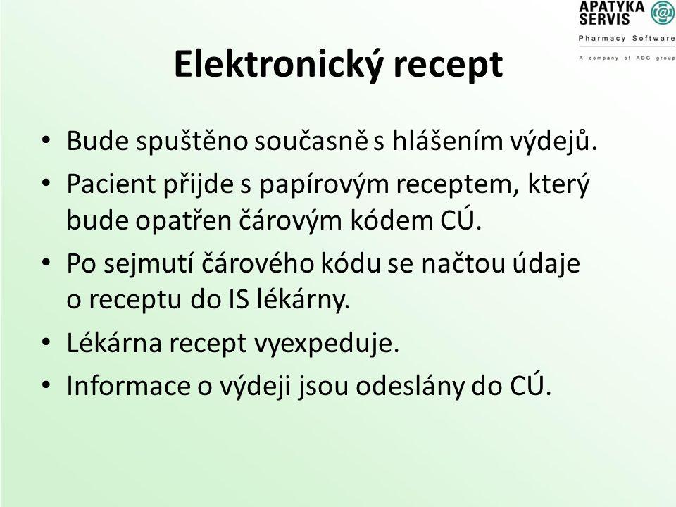 Elektronický recept Bude spuštěno současně s hlášením výdejů. Pacient přijde s papírovým receptem, který bude opatřen čárovým kódem CÚ. Po sejmutí čár