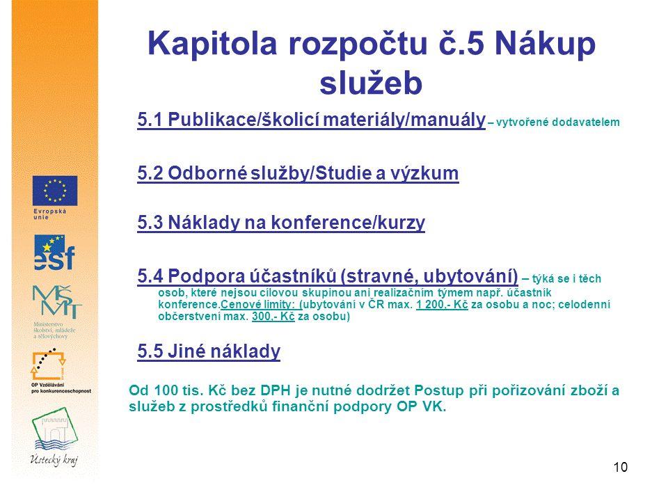 10 Kapitola rozpočtu č.5 Nákup služeb 5.1 Publikace/školicí materiály/manuály – vytvořené dodavatelem 5.2 Odborné služby/Studie a výzkum 5.3 Náklady n