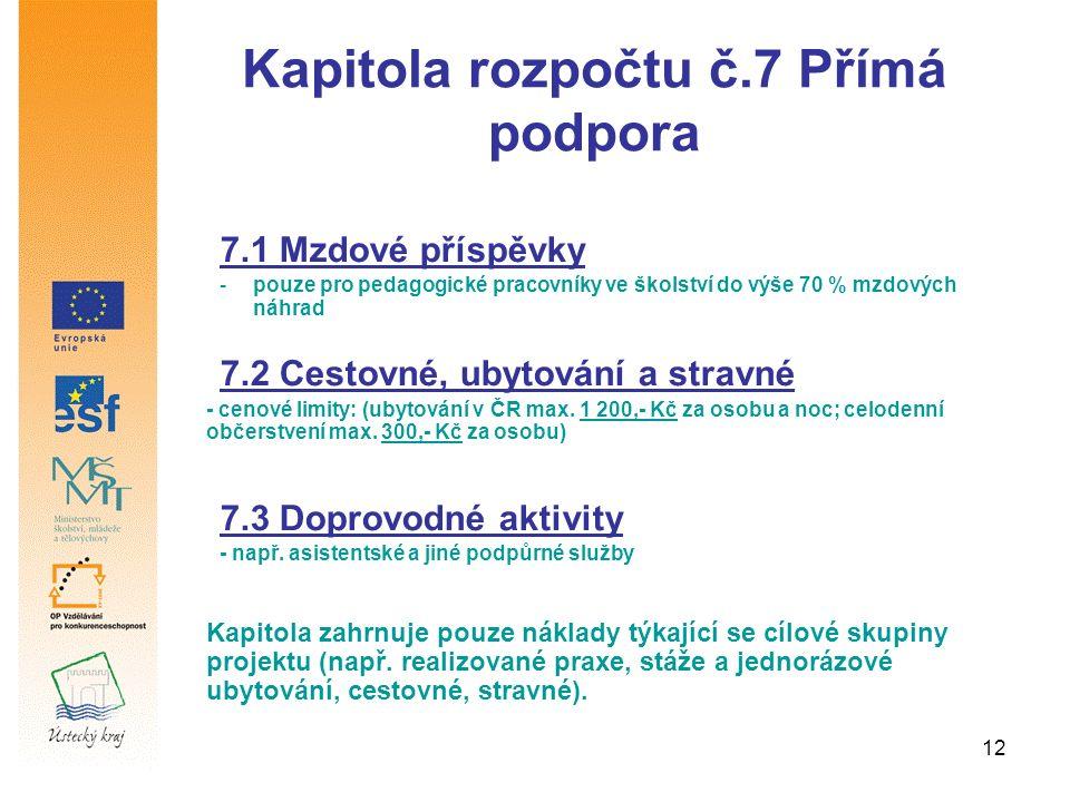 12 Kapitola rozpočtu č.7 Přímá podpora 7.1 Mzdové příspěvky -pouze pro pedagogické pracovníky ve školství do výše 70 % mzdových náhrad 7.2 Cestovné, ubytování a stravné - cenové limity: (ubytování v ČR max.