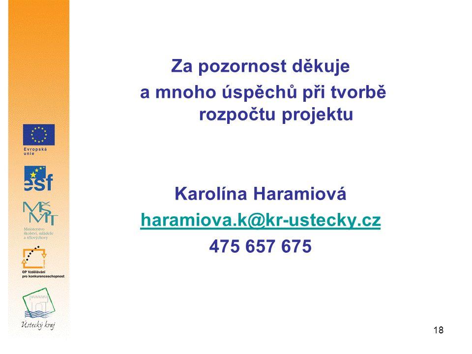18 Za pozornost děkuje a mnoho úspěchů při tvorbě rozpočtu projektu Karolína Haramiová haramiova.k@kr-ustecky.cz 475 657 675