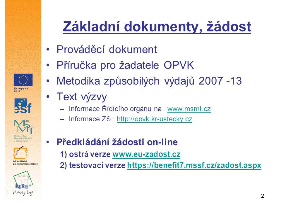 2 Základní dokumenty, žádost Prováděcí dokument Příručka pro žadatele OPVK Metodika způsobilých výdajů 2007 -13 Text výzvy –Informace Řídícího orgánu