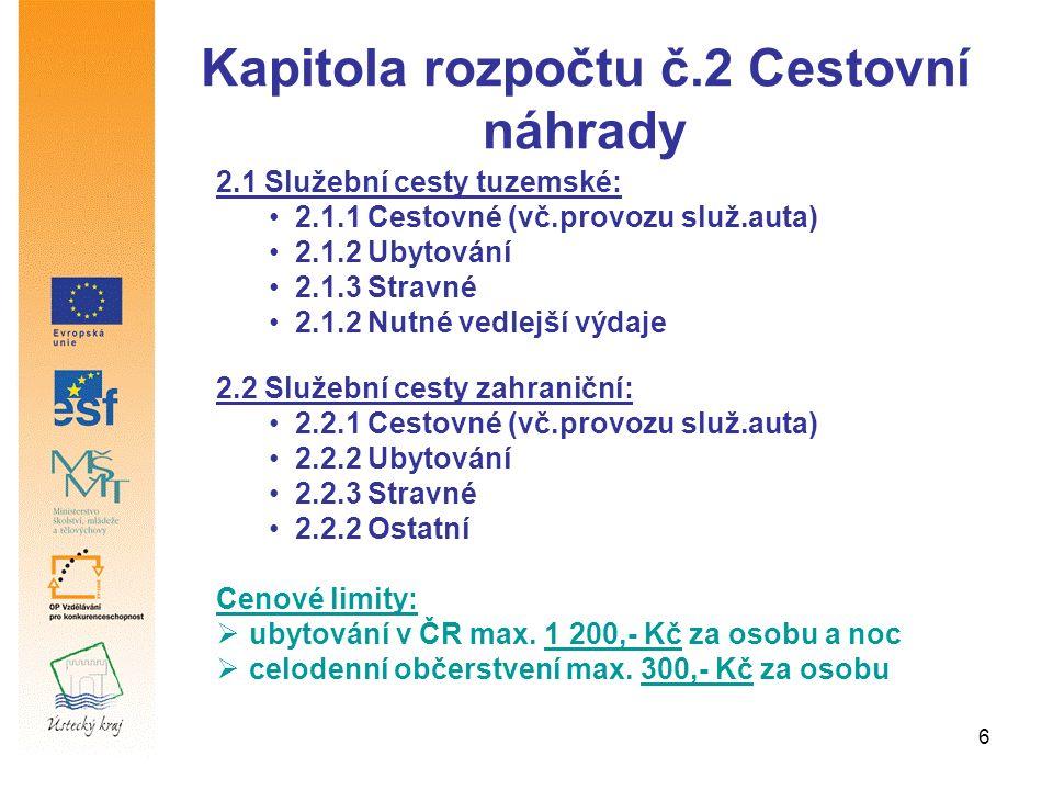6 Kapitola rozpočtu č.2 Cestovní náhrady 2.1 Služební cesty tuzemské: 2.1.1 Cestovné (vč.provozu služ.auta) 2.1.2 Ubytování 2.1.3 Stravné 2.1.2 Nutné vedlejší výdaje 2.2 Služební cesty zahraniční: 2.2.1 Cestovné (vč.provozu služ.auta) 2.2.2 Ubytování 2.2.3 Stravné 2.2.2 Ostatní Cenové limity:  ubytování v ČR max.