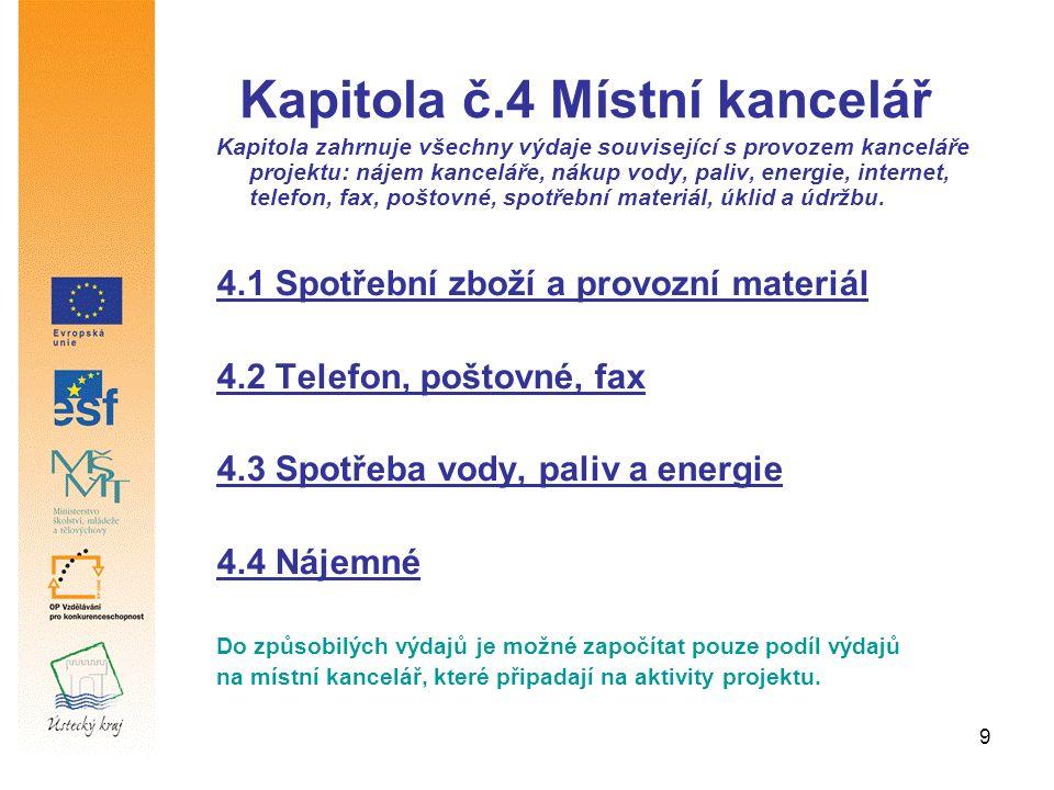 9 Kapitola č.4 Místní kancelář Kapitola zahrnuje všechny výdaje související s provozem kanceláře projektu: nájem kanceláře, nákup vody, paliv, energie
