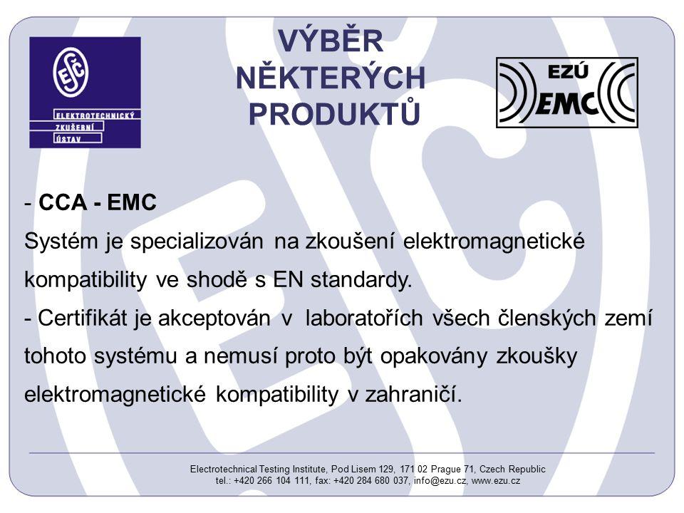 Electrotechnical Testing Institute, Pod Lisem 129, 171 02 Prague 71, Czech Republic tel.: +420 266 104 111, fax: +420 284 680 037, info@ezu.cz, www.ezu.cz VÝBĚR NĚKTERÝCH PRODUKTŮ - CCA - EMC Systém je specializován na zkoušení elektromagnetické kompatibility ve shodě s EN standardy.