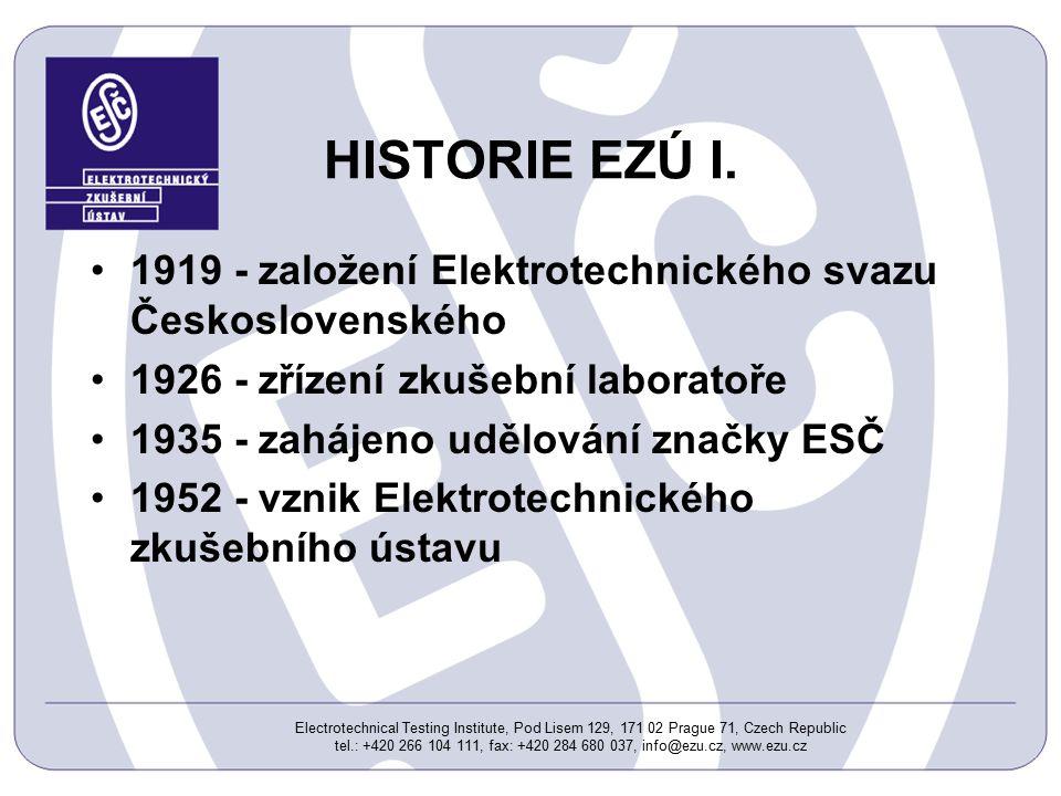 Electrotechnical Testing Institute, Pod Lisem 129, 171 02 Prague 71, Czech Republic tel.: +420 266 104 111, fax: +420 284 680 037, info@ezu.cz, www.ezu.cz HISTORIE EZÚ I.