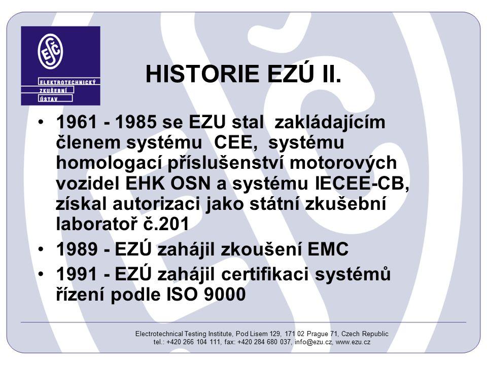 Electrotechnical Testing Institute, Pod Lisem 129, 171 02 Prague 71, Czech Republic tel.: +420 266 104 111, fax: +420 284 680 037, info@ezu.cz, www.ezu.cz HISTORIE EZÚ II.