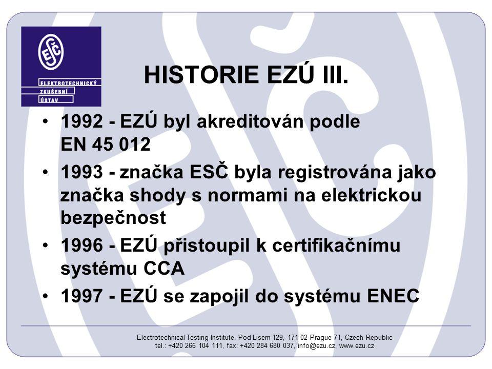 Electrotechnical Testing Institute, Pod Lisem 129, 171 02 Prague 71, Czech Republic tel.: +420 266 104 111, fax: +420 284 680 037, info@ezu.cz, www.ezu.cz HISTORIE EZÚ IV.