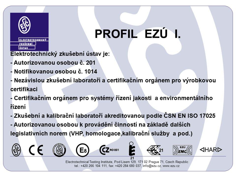 Electrotechnical Testing Institute, Pod Lisem 129, 171 02 Prague 71, Czech Republic tel.: +420 266 104 111, fax: +420 284 680 037, info@ezu.cz, www.ezu.cz PROFIL EZÚ I.