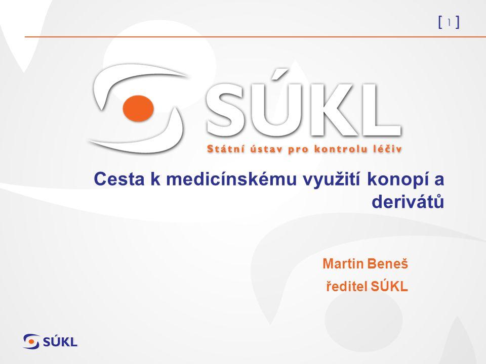 [ 1 ] Cesta k medicínskému využití konopí a derivátů Martin Beneš ředitel SÚKL