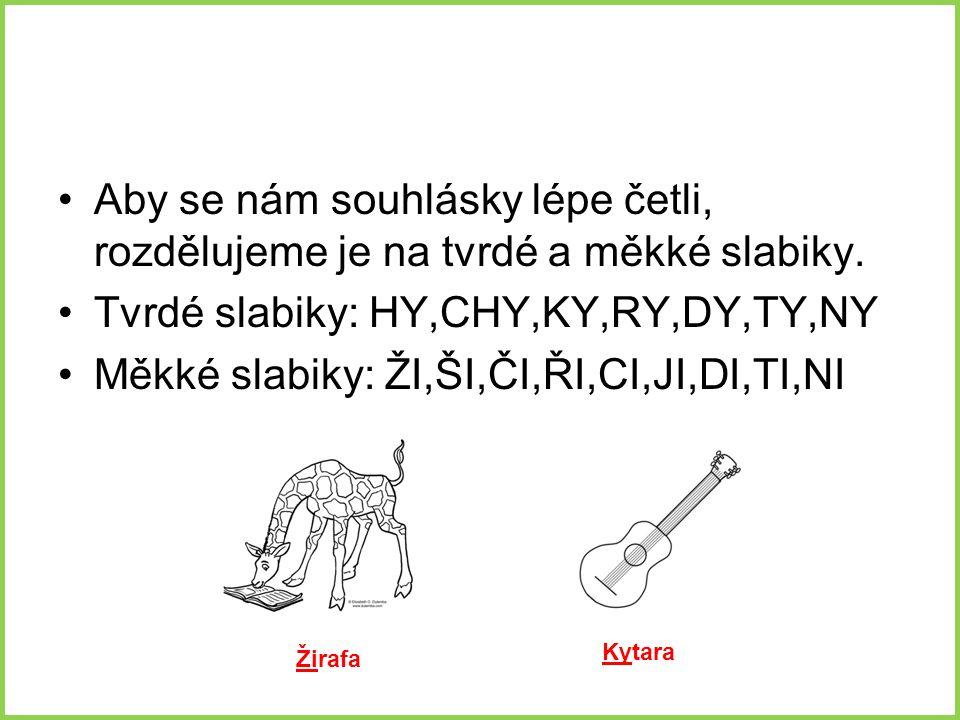 Vymysli 2 slova se slabikou Ty: tykadlo, tymián Chy:chyba, úchyt Ky: kytara, kyvadlo Ži: život, žirafa Ji:jinovatka, jiskra Či: činčila, čipera