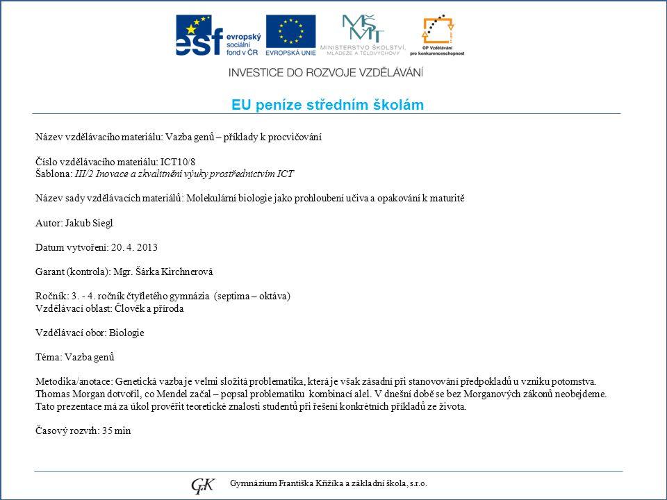 EU peníze středním školám Název vzdělávacího materiálu: Vazba genů – příklady k procvičování Číslo vzdělávacího materiálu: ICT10/8 Šablona: III/2 Inovace a zkvalitnění výuky prostřednictvím ICT Název sady vzdělávacích materiálů: Molekulární biologie jako prohloubení učiva a opakování k maturitě Autor: Jakub Siegl Datum vytvoření: 20.