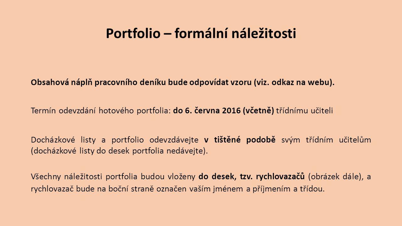 Portfolio – formální náležitosti Obsahová náplň pracovního deníku bude odpovídat vzoru (viz. odkaz na webu). Termín odevzdání hotového portfolia: do 6