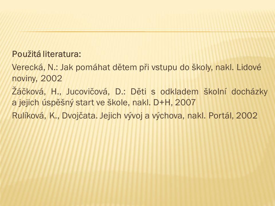 Použitá literatura: Verecká, N.: Jak pomáhat dětem při vstupu do školy, nakl. Lidové noviny, 2002 Žáčková, H., Jucovičová, D.: Děti s odkladem školní