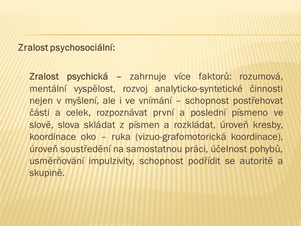 Zralost psychosociální: - Zralost psychická – zahrnuje více faktorů: rozumová, mentální vyspělost, rozvoj analyticko-syntetické činnosti nejen v myšle