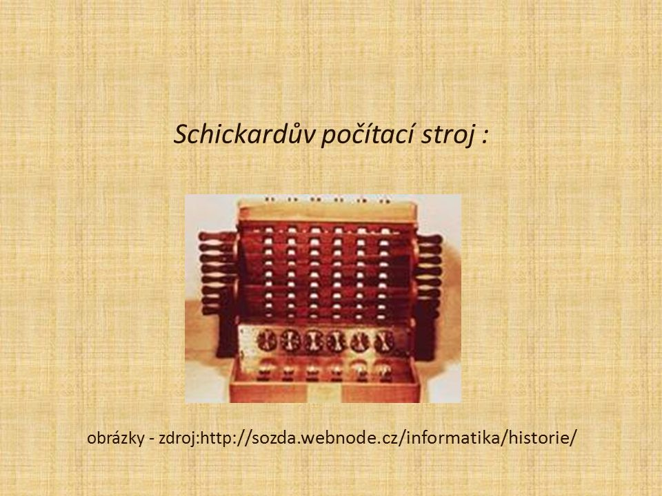 Schickardův počítací stroj : obrázky - zdroj:http ://sozda.webnode.cz/informatika/historie/