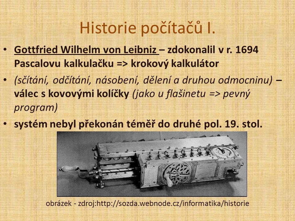 Historie počítačů I. Gottfried Wilhelm von Leibniz – zdokonalil v r.