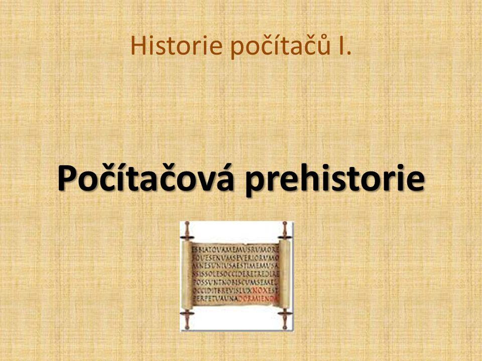 Historie počítačů I. Počítačová prehistorie