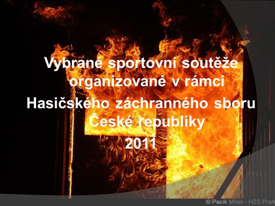 Vybrané sportovní soutěže organizované v rámci Hasičského záchranného sboru České republiky 2011