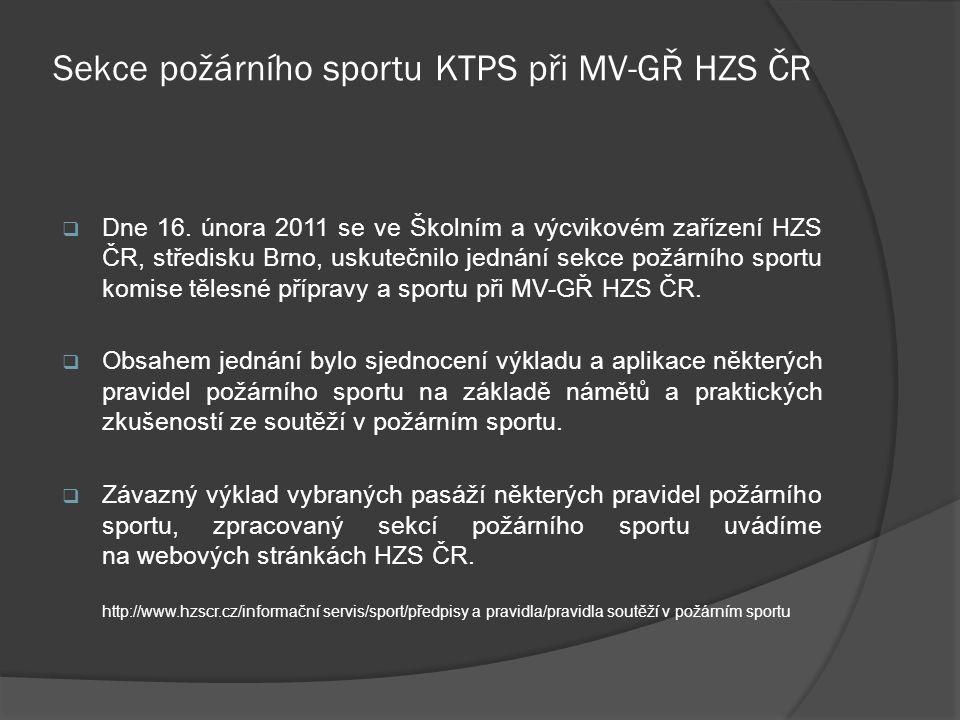 Sekce požárního sportu KTPS při MV-GŘ HZS ČR  Dne 16. února 2011 se ve Školním a výcvikovém zařízení HZS ČR, středisku Brno, uskutečnilo jednání sekc